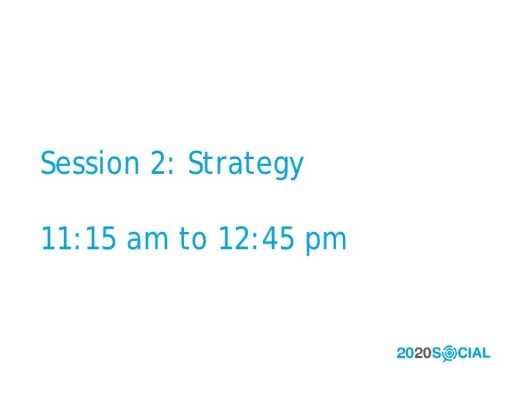 Session 2: Strategy  11:15 am to 12:45 pm