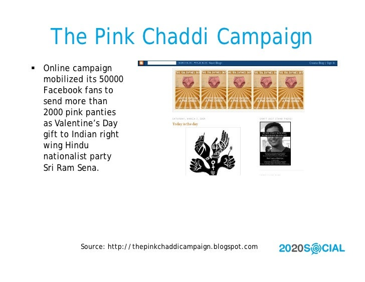 The Pink Chaddi Campaign  Online campaign   mobilized its 50000   Facebook fans to   send more than   2000 pink panties  ...