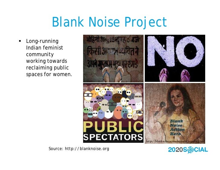 Blank Noise Project  Long-running   Indian feminist   community   working towards   reclaiming public   spaces for women....