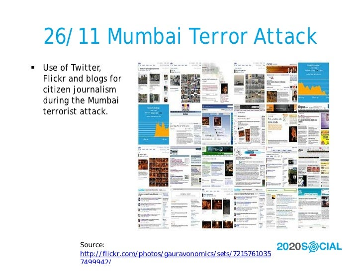26/11 Mumbai Terror Attack  Use of Twitter,   Flickr and blogs for   citizen journalism   during the Mumbai   terrorist a...