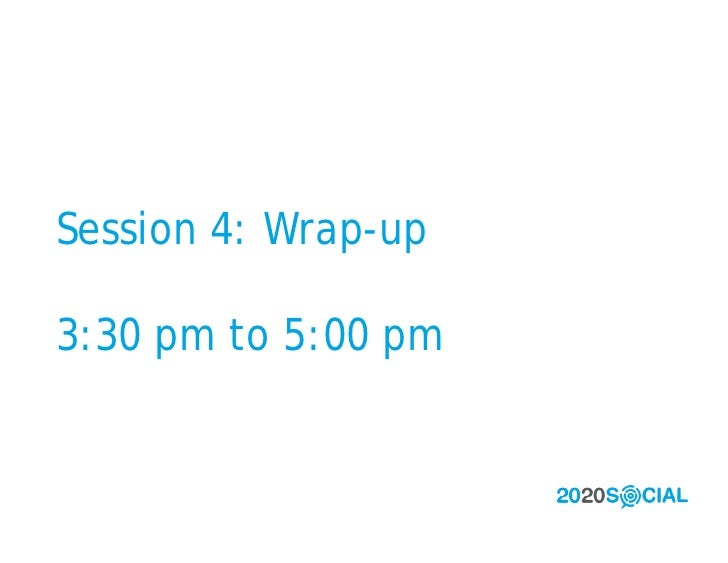 Session 4: Wrap-up  3:30 pm to 5:00 pm