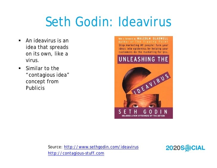 """Seth Godin: Ideavirus  An ideavirus is an   idea that spreads   on its own, like a   virus.  Similar to the   """"contagiou..."""