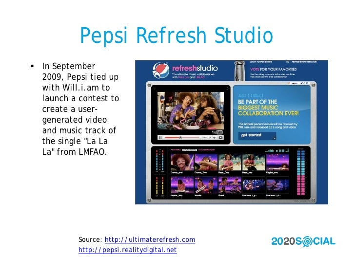 Pepsi Refresh Studio  In September   2009, Pepsi tied up   with Will.i.am to   launch a contest to   create a user-   gen...