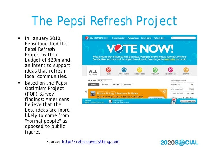 The Pepsi Refresh Project  In January 2010,   Pepsi launched the   Pepsi Refresh   Project with a   budget of $20m and   ...