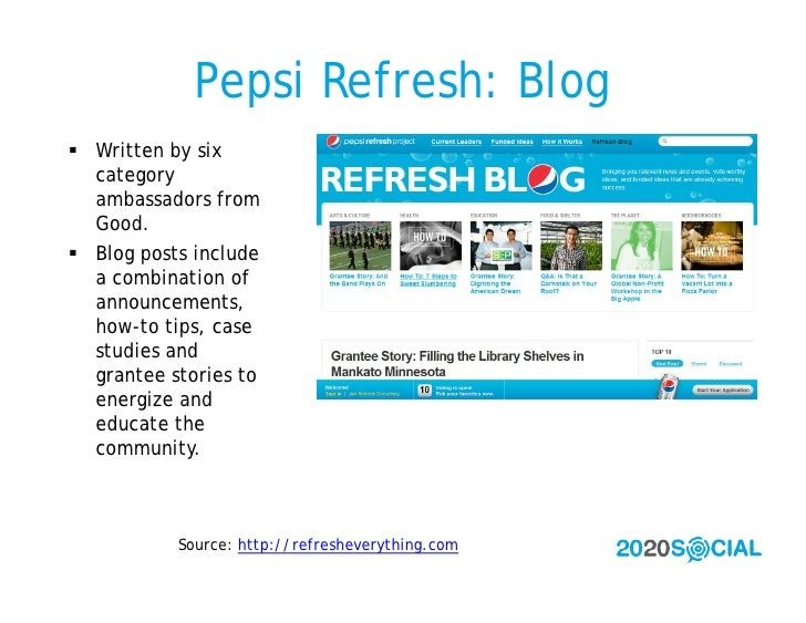 Pepsi Refresh: Blog  Written by six   category   ambassadors from   Good.  Blog posts include   a combination of   annou...