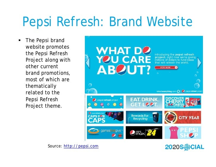 Pepsi Refresh: Brand Website  The Pepsi brand   website promotes   the Pepsi Refresh   Project along with   other current...
