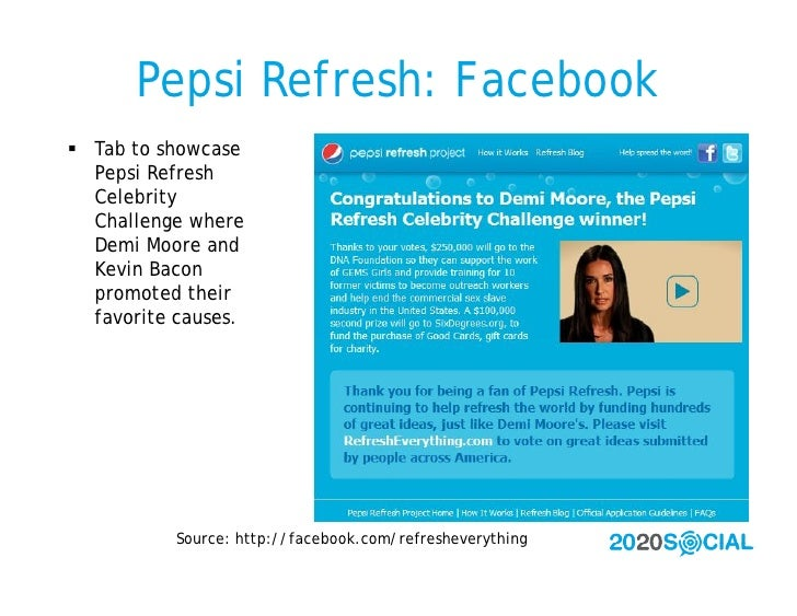 Pepsi Refresh: Facebook  Tab to showcase   Pepsi Refresh   Celebrity   Challenge where   Demi Moore and   Kevin Bacon   p...