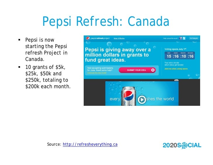 Pepsi Refresh: Canada  Pepsi is now   starting the Pepsi   refresh Project in   Canada.  10 grants of $5k,   $25k, $50k ...