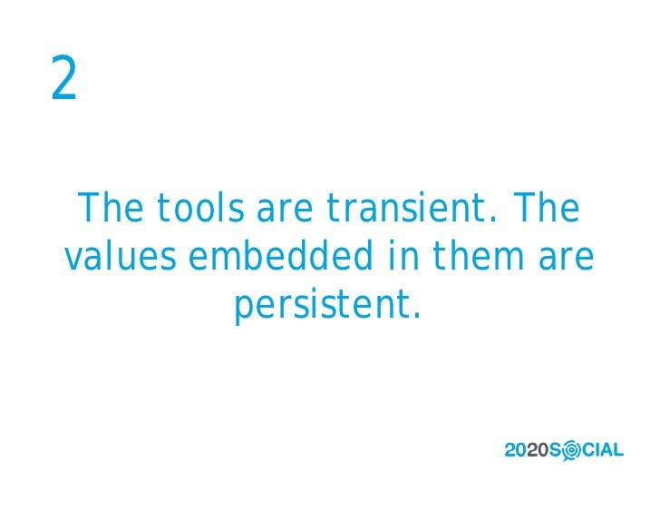 2   The tools are transient. The values embedded in them are          persistent.