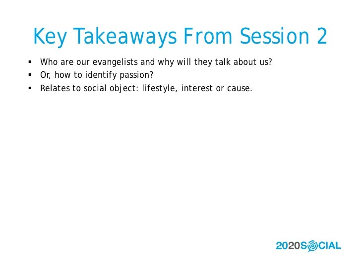 Key Takeaways From Session 2  Who are our evangelists and why will they talk about us?  Or, how to identify passion?  R...
