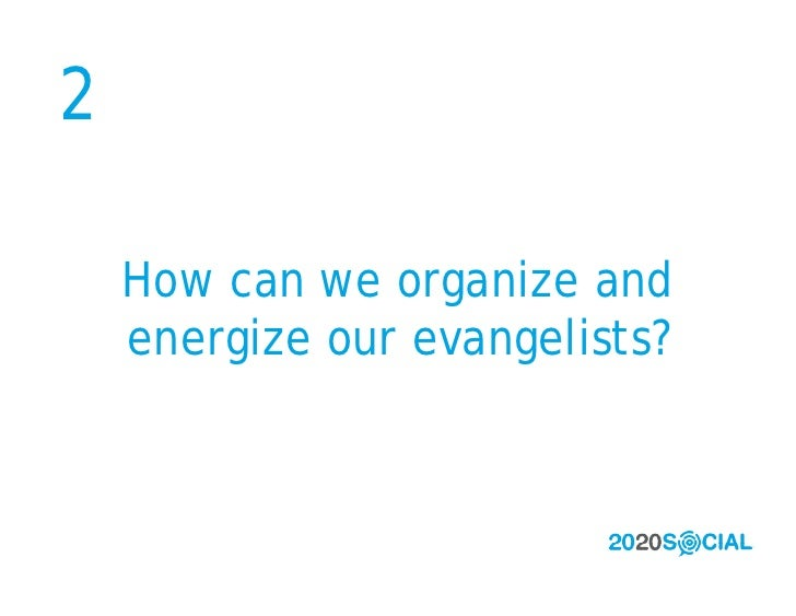 2      How can we organize and     energize our evangelists?