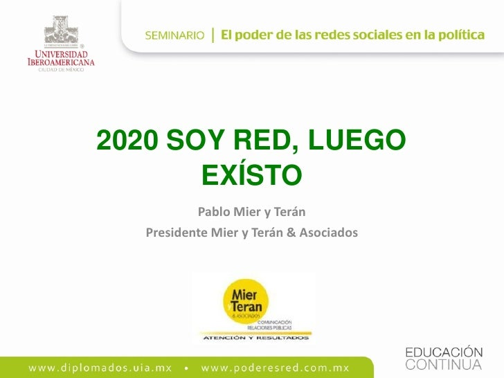 2020 SOY RED, LUEGO        EXÍSTO           Pablo Mier y Terán   Presidente Mier y Terán & Asociados