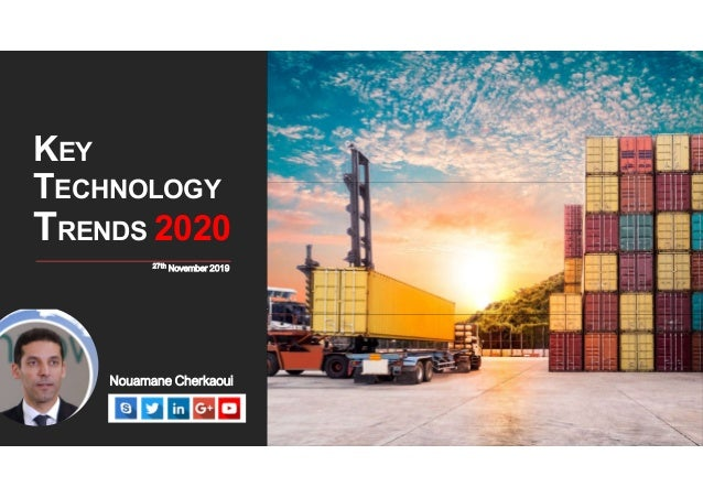 KEY TECHNOLOGY TRENDS 2020 Nouamane Cherkaoui 27th November 2019