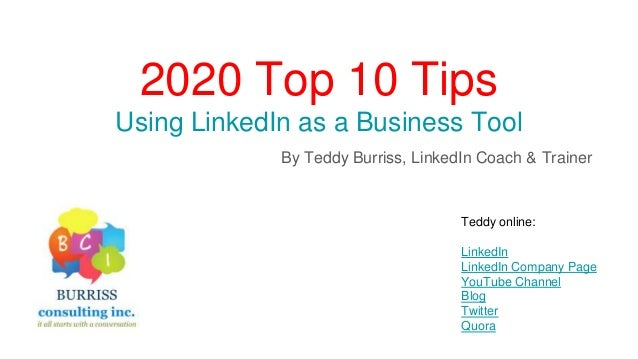 2020 Top 10 Tips Using LinkedIn as a Business Tool By Teddy Burriss, LinkedIn Coach & Trainer Teddy online: LinkedIn Linke...