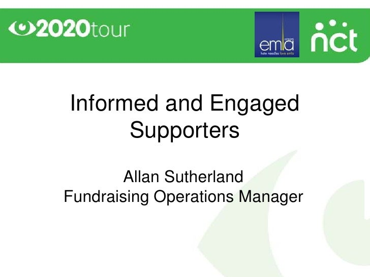 Informed and Engaged      Supporters       Allan SutherlandFundraising Operations Manager