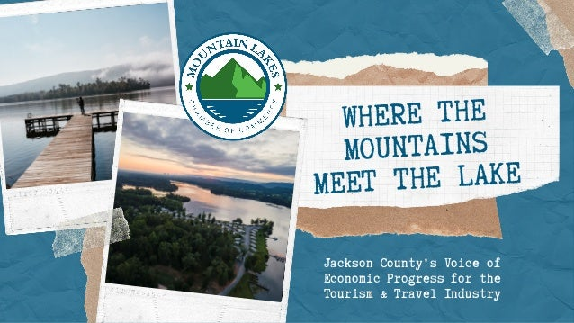 WHERE THE MOUNTAINS MEET THE LAKE Jackson County's Voice of Economic Progress for the Tourism & Travel Industry