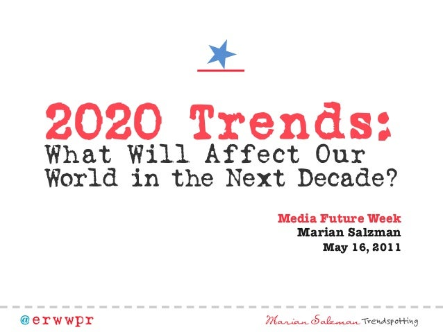 22002200 TTrreennddss:: What Will Affect Our World in the Next Decade? Media Future Week Marian Salzman May 16, 2011 @ erw...