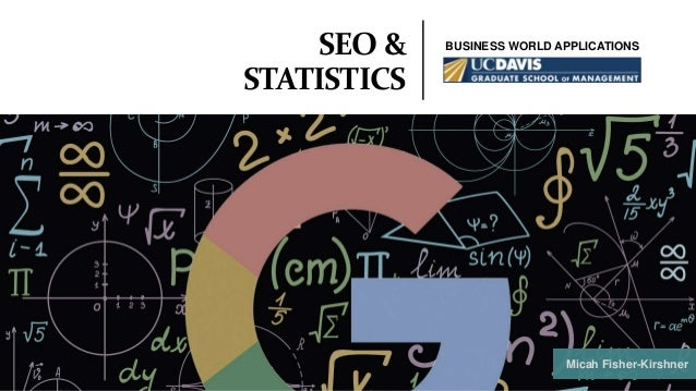 SEO & STATISTICS BUSINESS WORLD APPLICATIONS Micah Fisher-Kirshner