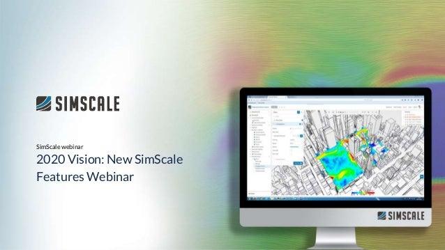 By Arnaud Girin SimScale webinar 2020 Vision: New SimScale Features Webinar 2020 Vision: New SimScale Features Webinar Sim...