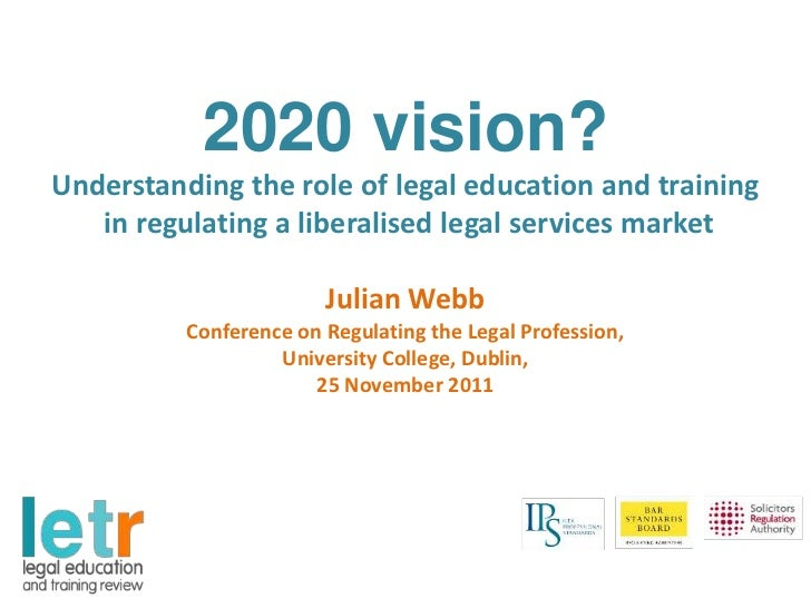 2020 vision?Understanding the role of legal education and training   in regulating a liberalised legal services market    ...