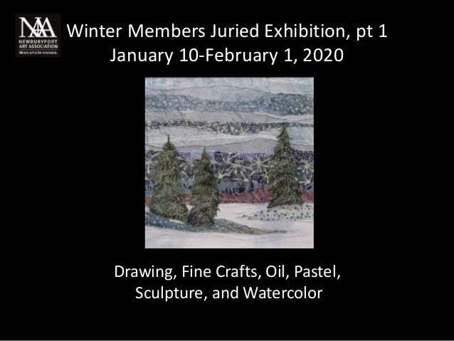 Winter Members Juried Exhibition, pt 1 January 10-February 1, 2020 Drawing, Fine Crafts, Oil, Pastel, Sculpture, and Water...