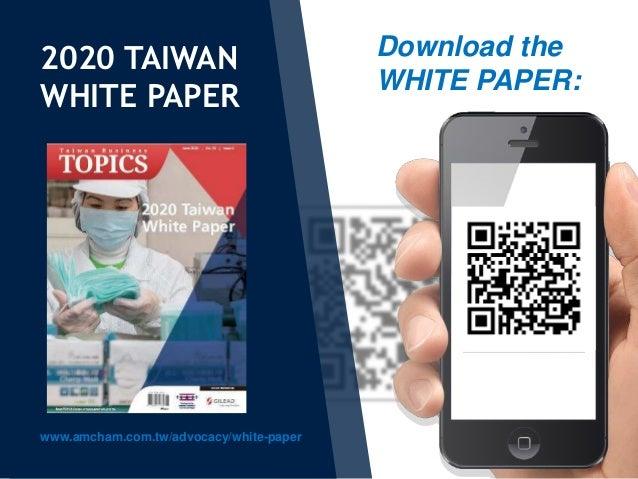 2020 TAIWAN WHITE PAPER www.amcham.com.tw/advocacy/white-paper Download the WHITE PAPER: