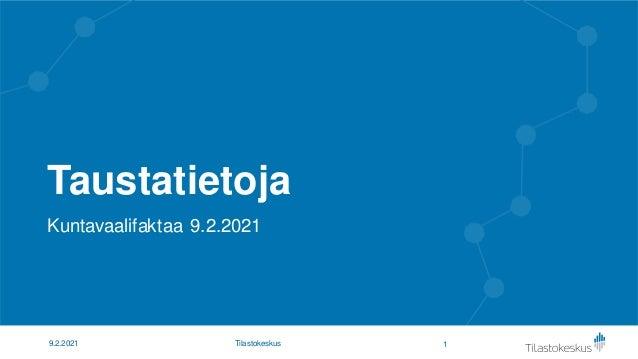 Taustatietoja Kuntavaalifaktaa 9.2.2021 1 9.2.2021 Tilastokeskus