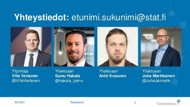 Kuinka paljon kulutus ja investoinnit kärsivät poikkeusoloista? yliaktuaari Samu Hakala, Tilastokeskus Slide 2