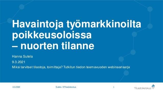 Havaintoja työmarkkinoilta poikkeusoloissa – nuorten tilanne Hanna Sutela 9.3.2021 Miksi tarvitset tilastoja, toimittaja? ...