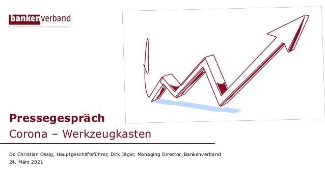 Pressegespräch Corona – Werkzeugkasten Dr. Christian Ossig, Hauptgeschäftsführer, Dirk Jäger, Managing Director, Bankenver...