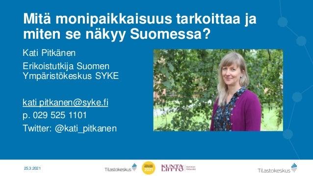 Mitä monipaikkaisuus tarkoittaa ja miten se näkyy Suomessa? Kati Pitkänen Erikoistutkija Suomen Ympäristökeskus SYKE kati ...