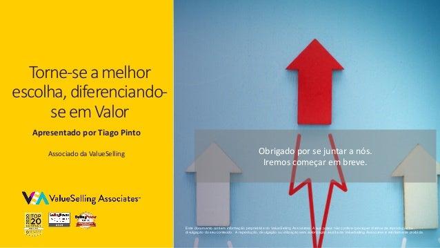 © 2021 ValueSelling Associates, Inc.   Creator of the ValueSelling Framework® Torne-seamelhor escolha,diferenciando- seemV...