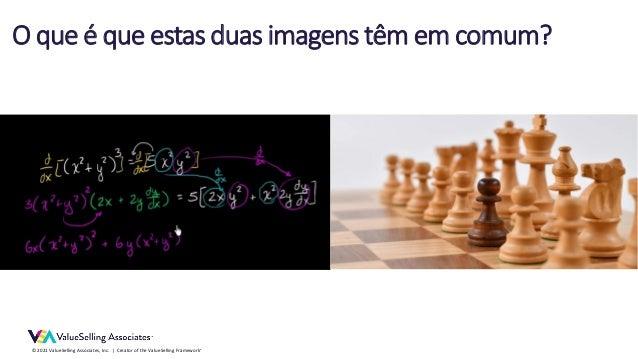 © 2021 ValueSelling Associates, Inc.   Creator of the ValueSelling Framework® O que é que estas duas imagens têm em comum?