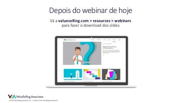 © 2021 ValueSelling Associates, Inc.   Creator of the ValueSelling Framework® Vá a valueselling.com > resources > webinars...