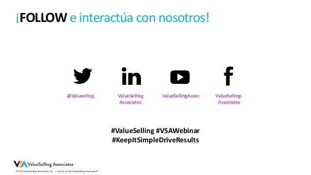 © 2021 ValueSelling Associates, Inc. | Creator of the ValueSelling Framework® ¡FOLLOW e interactúa con nosotros! ValueSell...