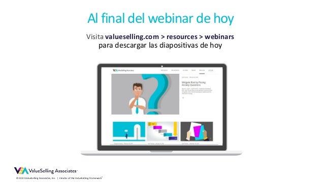 © 2021 ValueSelling Associates, Inc. | Creator of the ValueSelling Framework® Visita valueselling.com > resources > webina...