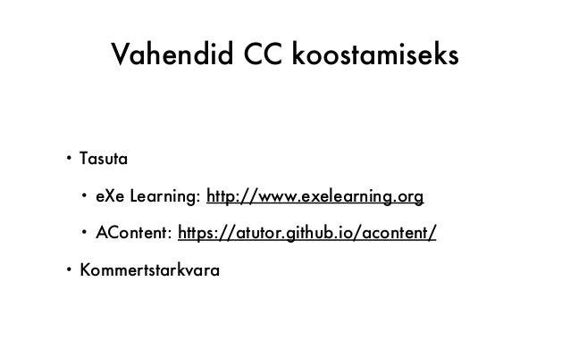 Vahendid CC koostamiseks • Tasuta • eXe Learning: http://www.exelearning.org • AContent: https://atutor.github.io/acontent...