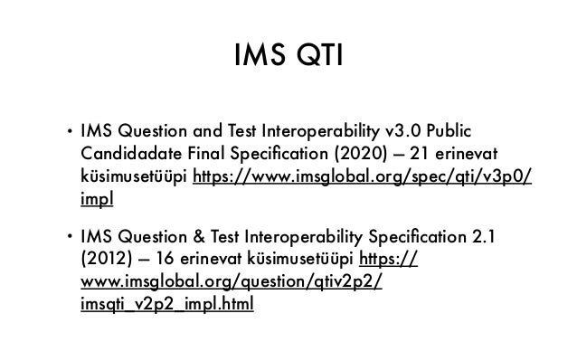 IMS QTI • IMS Question and Test Interoperability v3.0 Public Candidadate Final Specification (2020) — 21 erinevat küsimuse...