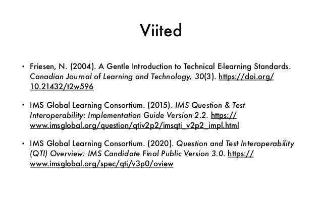 Viited • Friesen, N. (2004). A Gentle Introduction to Technical E-learning Standards. Canadian Journal of Learning and Tec...