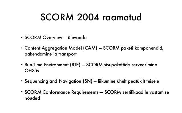 SCORM 2004 raamatud • SCORM Overview — ülevaade • Content Aggregation Model (CAM) — SCORM paketi komponendid, pakendamine ...
