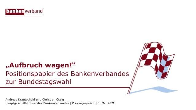 """""""Aufbruch wagen!"""" Positionspapier des Bankenverbandes zur Bundestagswahl Andreas Krautscheid und Christian Ossig Hauptgesc..."""