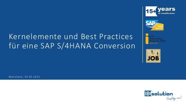 Kernelemente und Best Practices für eine SAP S/4HANA Conversion Mannheim, 05.05.2021