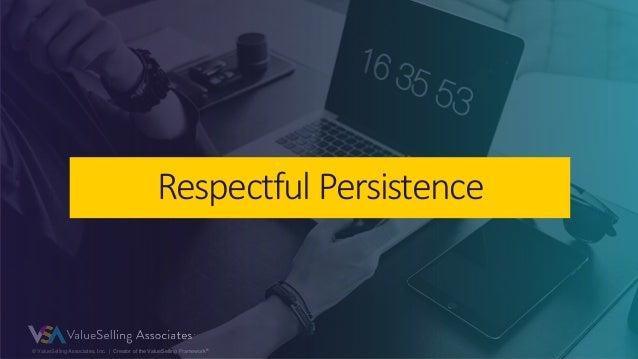 © ValueSelling Associates, Inc.   Creator of the ValueSelling Framework® Respectful Persistence
