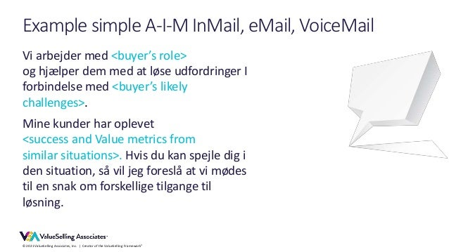 © 2021 ValueSelling Associates, Inc.   Creator of the ValueSelling Framework® Example simple A-I-M InMail, eMail, VoiceMai...