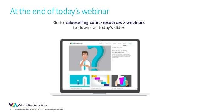 © 2021 ValueSelling Associates, Inc.   Creator of the ValueSelling Framework® Go to valueselling.com > resources > webinar...