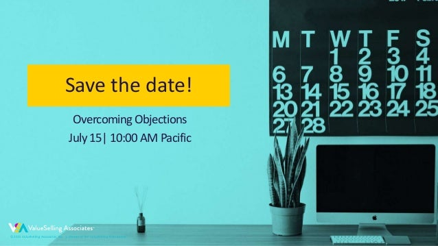 © 2021 ValueSelling Associates, Inc.   Creator of the ValueSelling Framework® Overcoming Objections July 15  10:00 AM Paci...