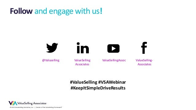 © 2021 ValueSelling Associates, Inc.   Creator of the ValueSelling Framework® Follow and engage with us! ValueSelling- Ass...