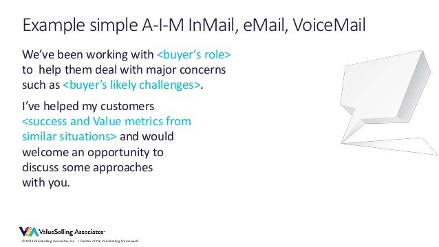 © 2021 ValueSelling Associates, Inc. | Creator of the ValueSelling Framework® Example simple A-I-M InMail, eMail, VoiceMai...