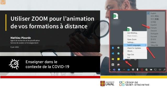 Utiliser ZOOM pour l'animation de vos formations à distance Mathieu Plourde Agent de recherche et de planification Service...