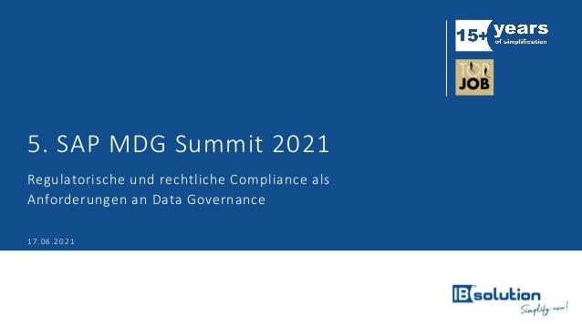 5. SAP MDG Summit 2021 Regulatorische und rechtliche Compliance als Anforderungen an Data Governance 17.06.2021